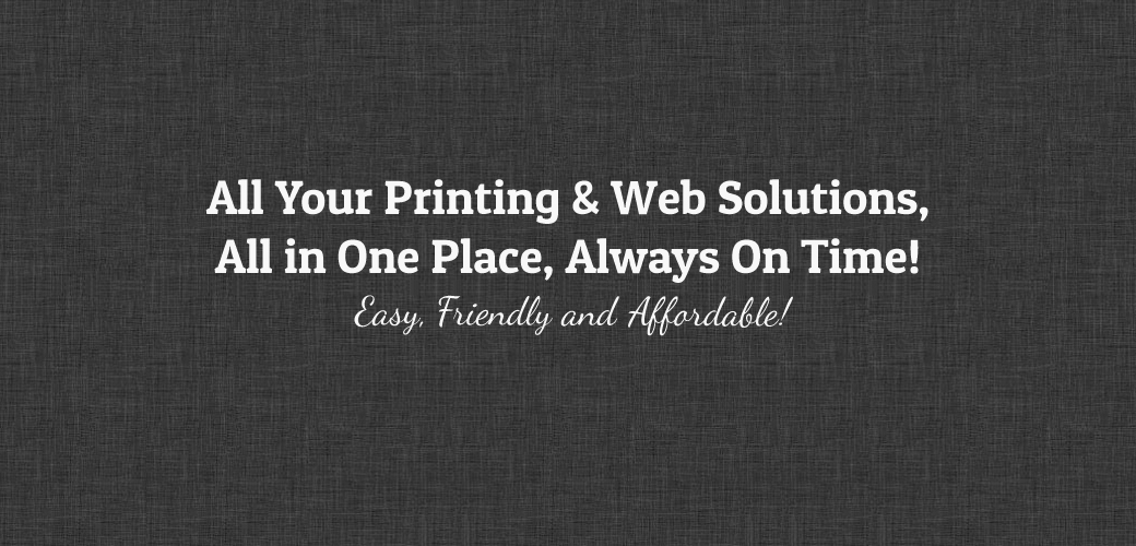 All Your Printing and Web Solutions, All in One Place, Always on Time